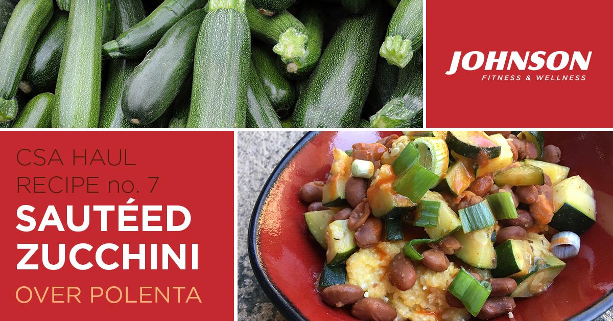 csa haul recipe of the week sautéed zucchini over polenta